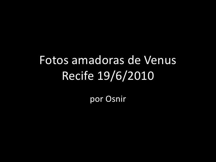 Fotos amadoras de Venus Recife 19/6/2010<br />por Osnir<br />