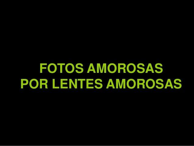FOTOS AMOROSAS  POR LENTES AMOROSAS