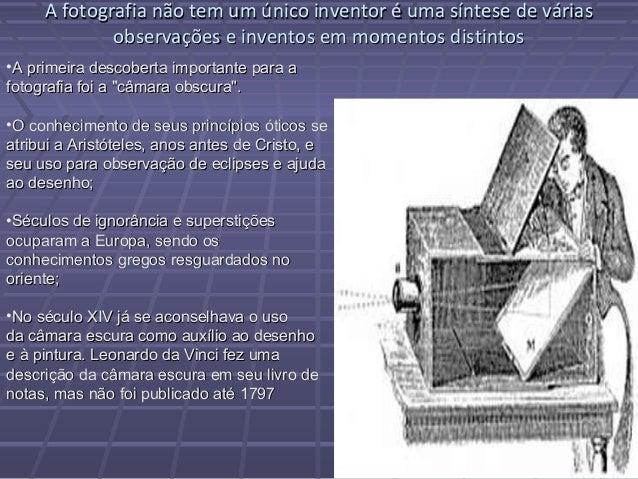 A fotografia não tem um único inventor é uma síntese de váriasA fotografia não tem um único inventor é uma síntese de vári...