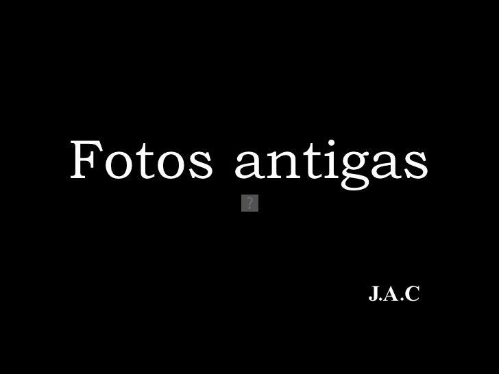 Fotos   antigas J.A.C
