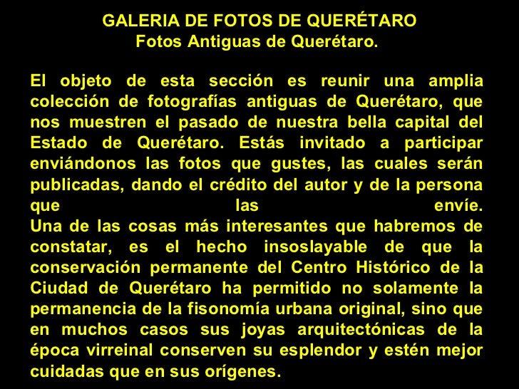 El objeto de esta sección es reunir una amplia colección de fotografías antiguas de Querétaro, que nos muestren el pasado ...