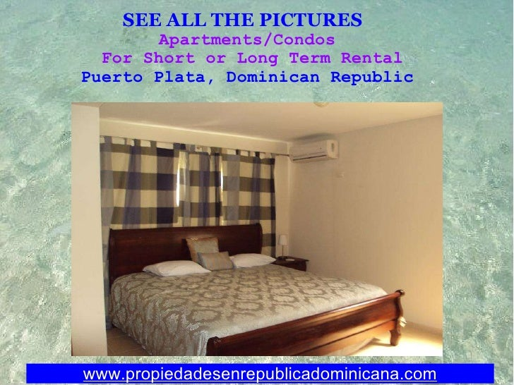 SEE ALL THE PICTURES  Apartments/Condos For Short or Long Term Rental Puerto Plata,Dominican Republic www.propiedadese...