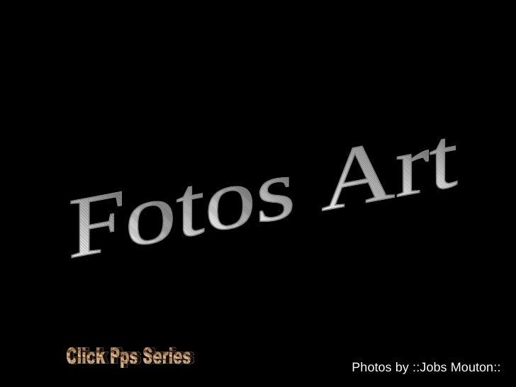 Fotos Art Photos by ::Jobs Mouton:: Click Pps Series