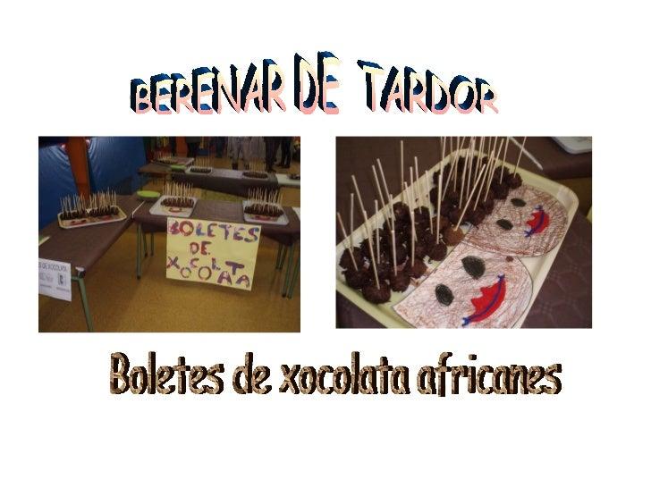 BERENAR DE  TARDOR Boletes de xocolata africanes
