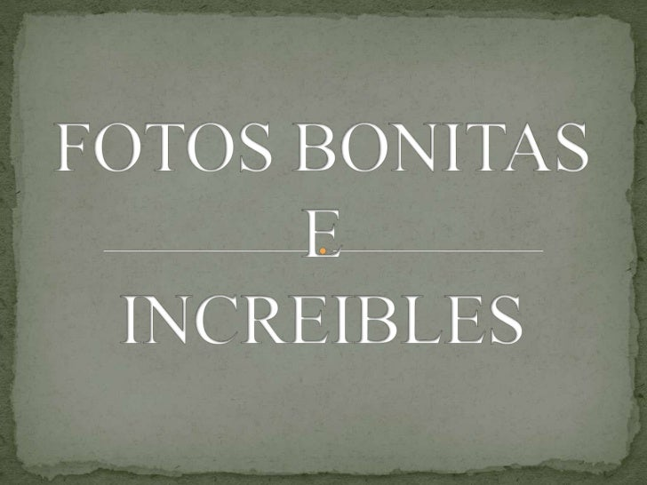 FOTOS BONITASEINCREIBLES<br />