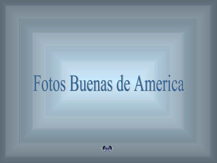 Fotos Buenas de America