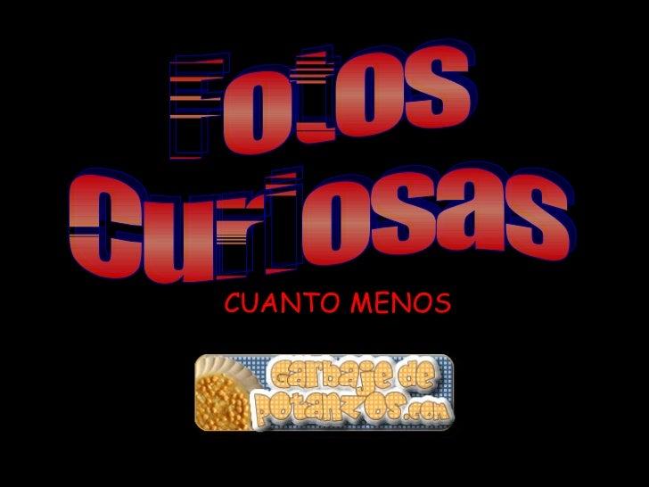Fotos Curiosas CUANTO MENOS