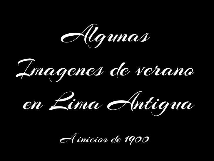 AlgunasImagenes de veranoen Lima Antigua    A inicios de 1900
