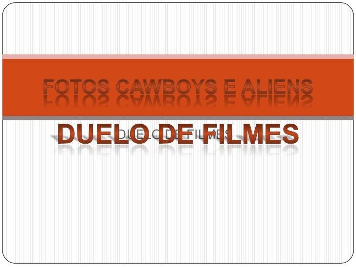 DUELO DE FILMES<br />FOTOS CAWBOYS E ALIENS <br />DUELO DE FILMES<br />