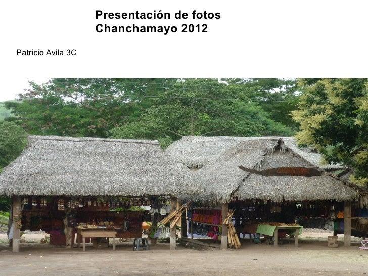 Presentación de fotos                    Chanchamayo 2012Patricio Avila 3C