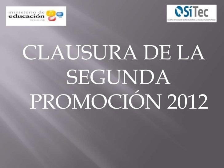 CLAUSURA DE LA   SEGUNDAPROMOCIÓN 2012