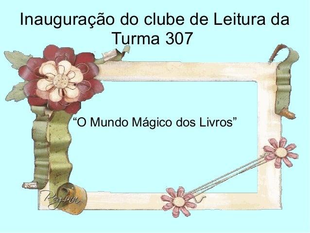 """Inauguração do clube de Leitura da Turma 307 """"O Mundo Mágico dos Livros"""""""
