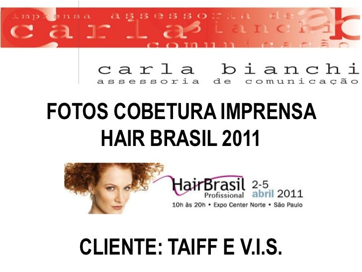 FOTOS COBETURA IMPRENSA    HAIR BRASIL 2011  CLIENTE: TAIFF E V.I.S.