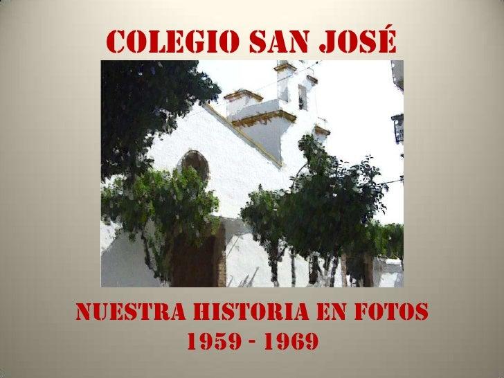 COLEGIO SAN JOSÉ     NUESTRA HISTORIA EN FOTOS        1959 - 1969