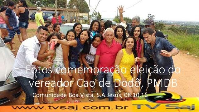 Fotos comemoração eleição do vereador Cao de Dodô, PMDB Comunidade Boa Vista, S.A.Jesus, 08.10.16