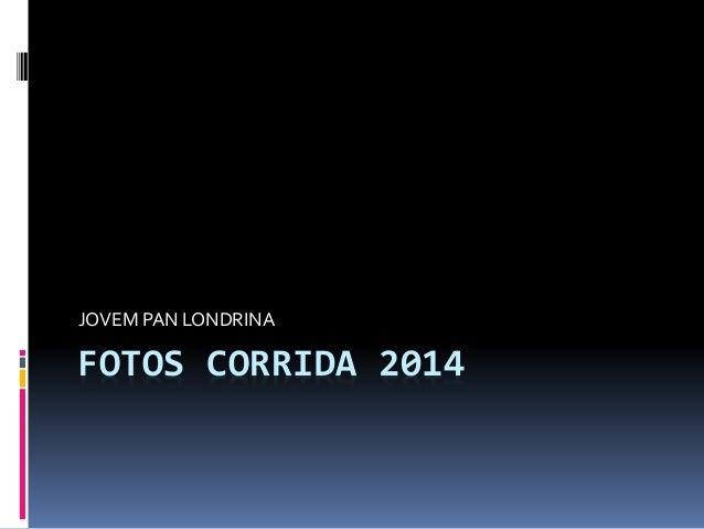 FOTOS CORRIDA 2014 JOVEM PAN LONDRINA