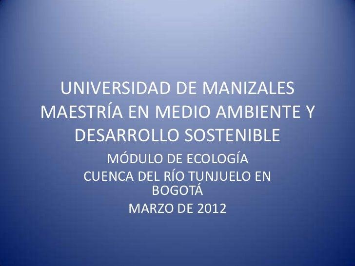 UNIVERSIDAD DE MANIZALESMAESTRÍA EN MEDIO AMBIENTE Y   DESARROLLO SOSTENIBLE       MÓDULO DE ECOLOGÍA    CUENCA DEL RÍO TU...