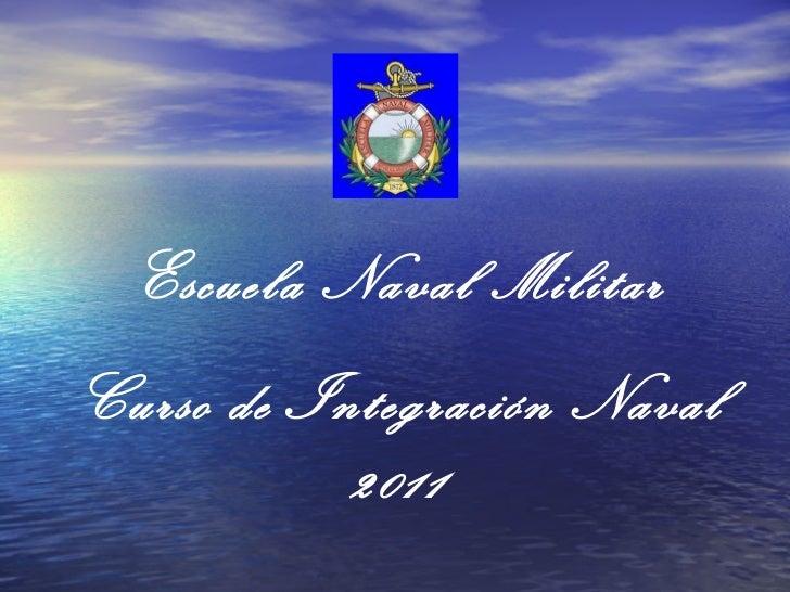 Escuela Naval Militar Curso de Integración Naval 2011