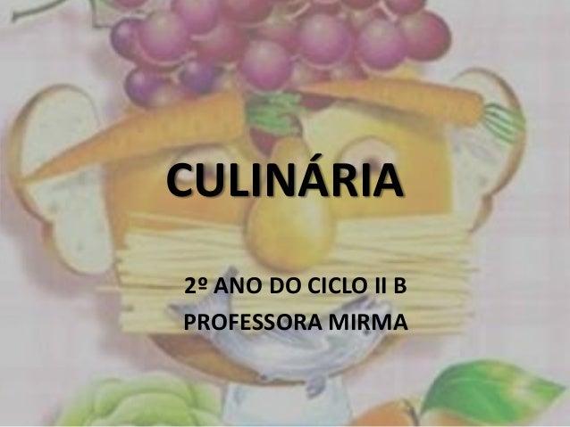 CULINÁRIA 2º ANO DO CICLO II B PROFESSORA MIRMA