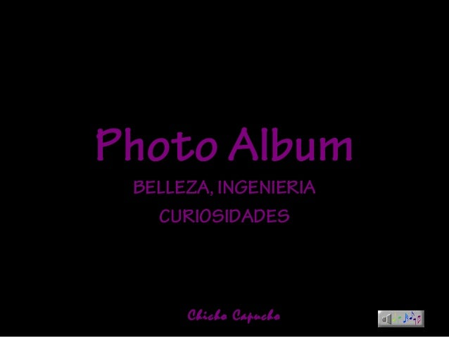 Photo AlbumPhoto Album BELLEZA, INGENIERIA CURIOSIDADES Chicho Capucho