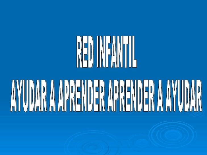 RED INFANTIL AYUDAR A APRENDER APRENDER A AYUDAR