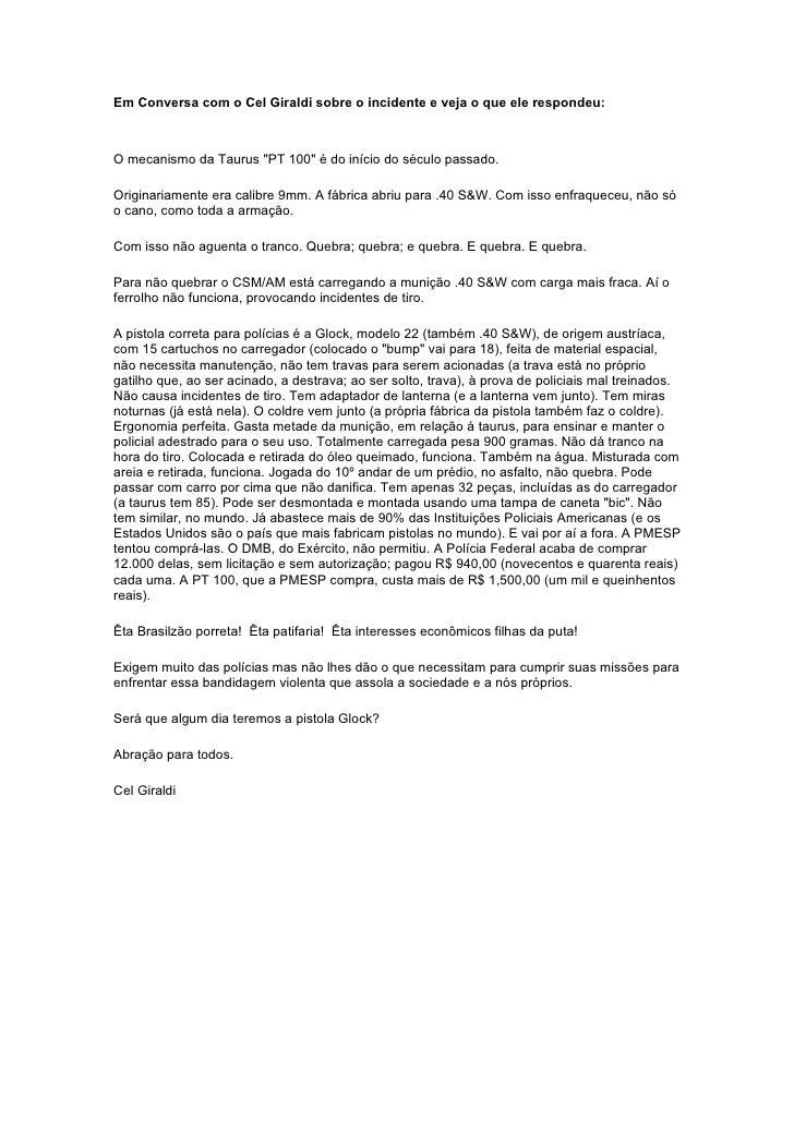"""Em Conversa com o Cel Giraldi sobre o incidente e veja o que ele respondeu:    O mecanismo da Taurus """"PT 100"""" é do início ..."""