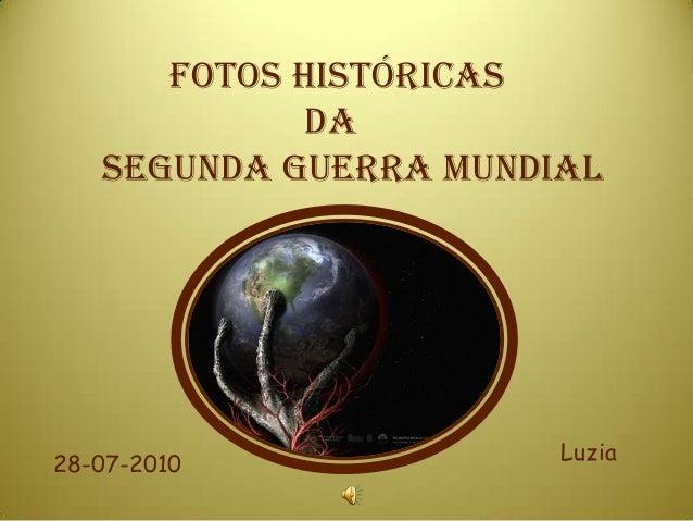 FOTOS HISTÓRICAS             DA   SEGUNDA GUERRA MUNDIAL28-07-2010             Luzia