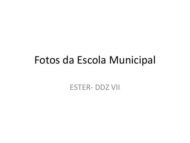 Fotos da Escola Municipal ESTER- DDZ VII