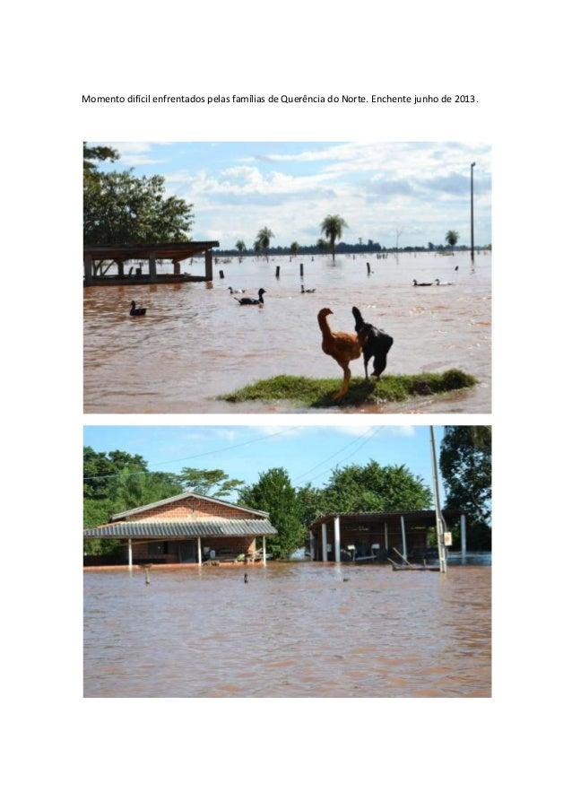 Momento difícil enfrentados pelas famílias de Querência do Norte. Enchente junho de 2013.