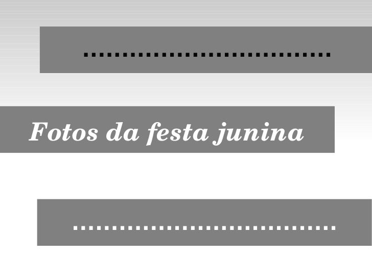 ................................ Fotos da festa junina <ul><ul><li>.................................. </li></ul></ul>