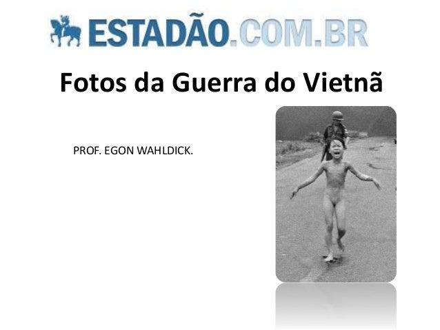Fotos da Guerra do Vietnã PROF. EGON WAHLDICK.