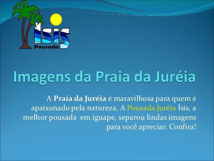 A  Praia da Juréia  é maravilhosa para quem é apaixonado pela natureza. A  Pousada Juréia  Ísis, a melhor pousada  em igua...