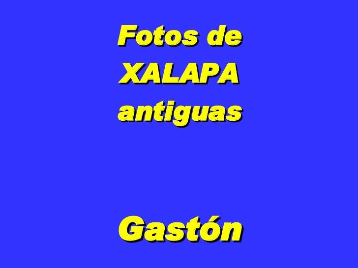 Fotos de XALAPA antiguas Gastón