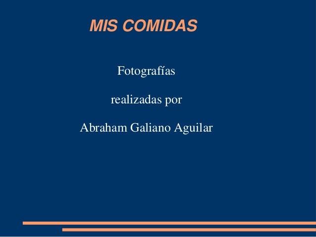 MIS COMIDAS Fotografías realizadas por Abraham Galiano Aguilar