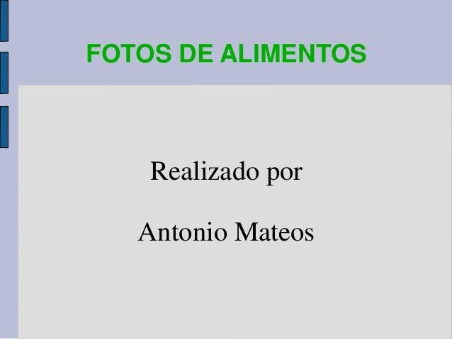 FOTOS DE ALIMENTOS Realizado por Antonio Mateos