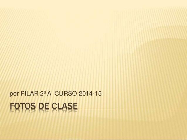 FOTOS DE CLASE por PILAR 2º A CURSO 2014-15