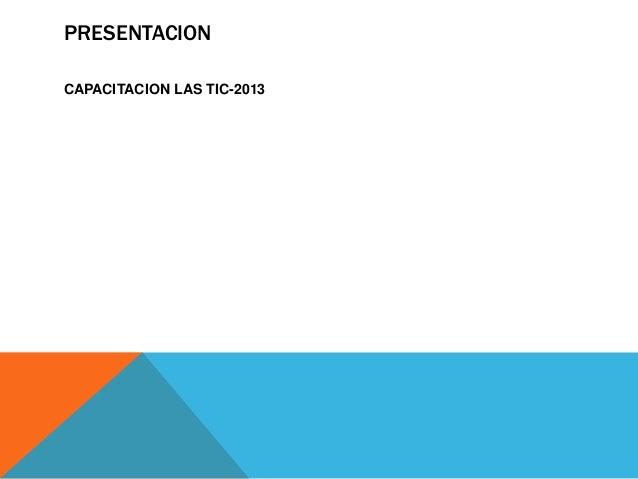 PRESENTACION CAPACITACION LAS TIC-2013