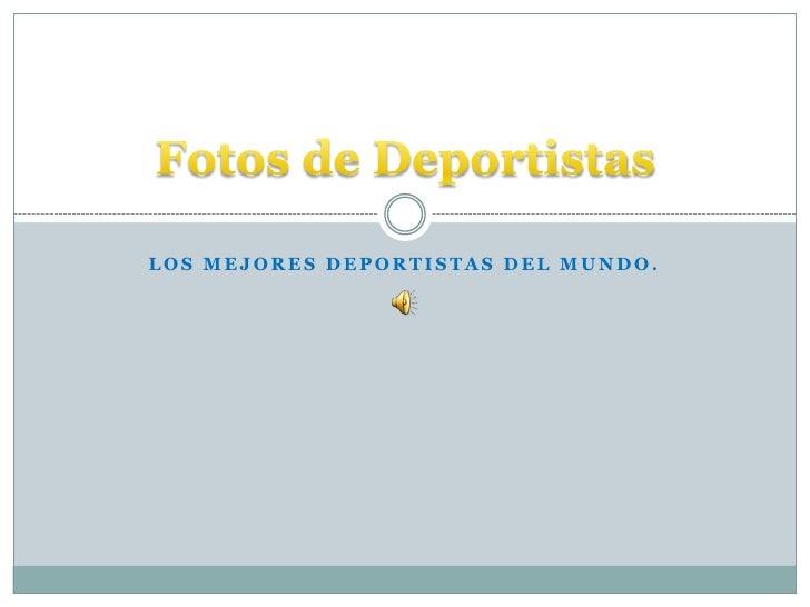 Los Mejores Deportistas del Mundo.<br />Fotos de Deportistas<br />