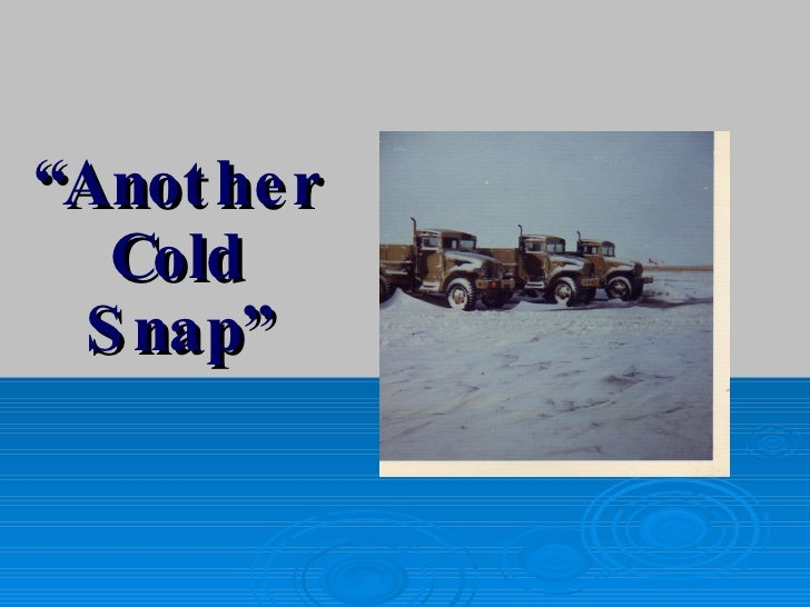 """"""" Another Cold Snap"""""""