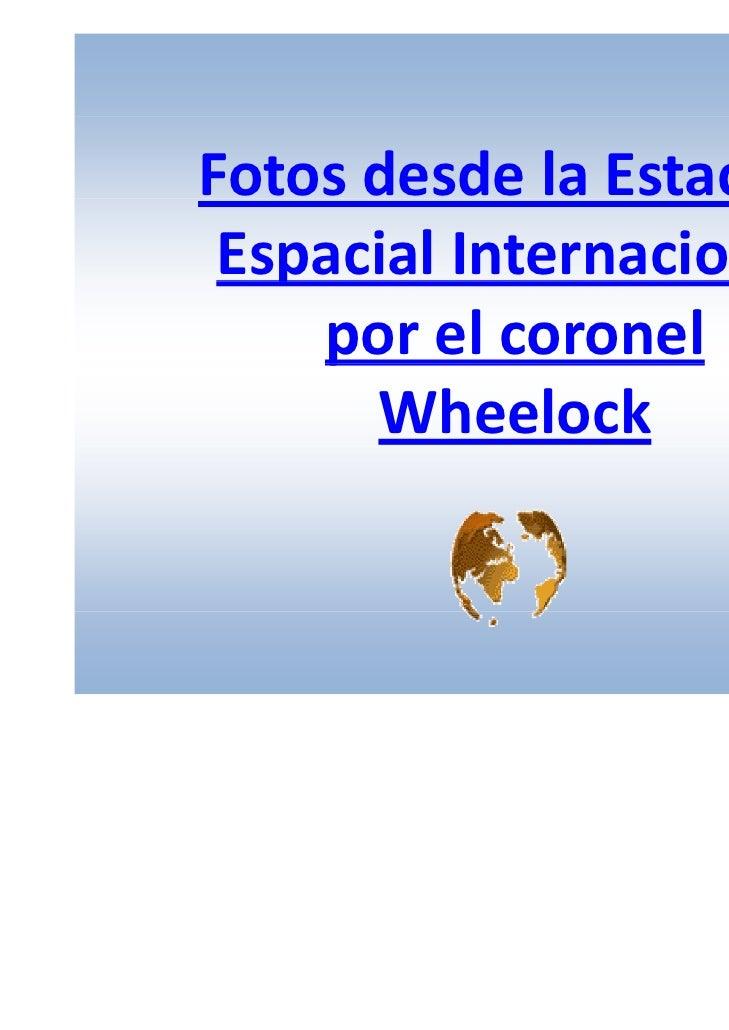FotosdesdelaEstación EspacialInternacional   p     p     porelcoronel       Wheelock                     Con sonido
