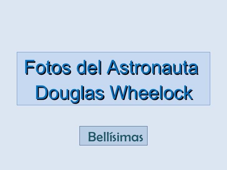 Fotos del Astronauta  Douglas Wheelock  Bellísimas