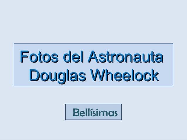 Fotos del AstronautaFotos del Astronauta Douglas WheelockDouglas Wheelock Bellísimas