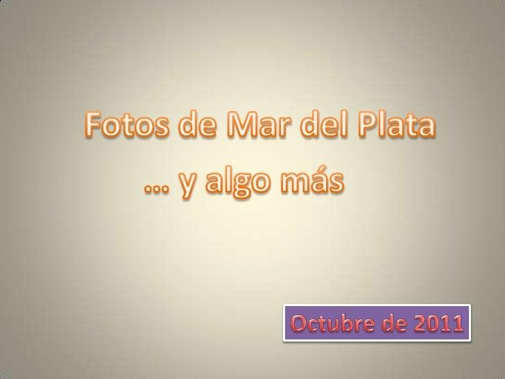 Fotos de Mar del Plata<br />… y algo más<br />Octubre de 2011<br />