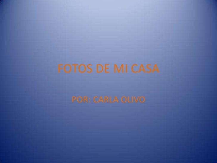 FOTOS DE MI CASA<br />POR: CARLA OLIVO<br />