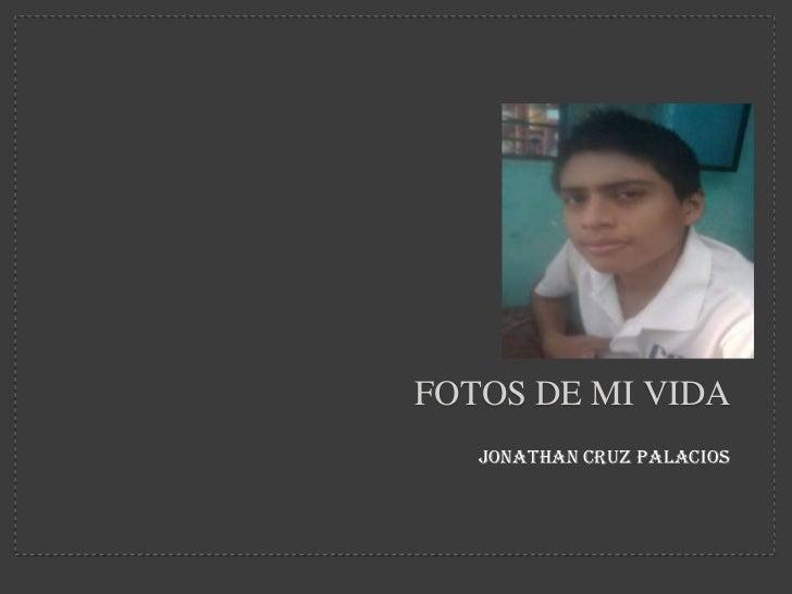FOTOS DE MI VIDA   JONATHAN CRUZ PALACIOS