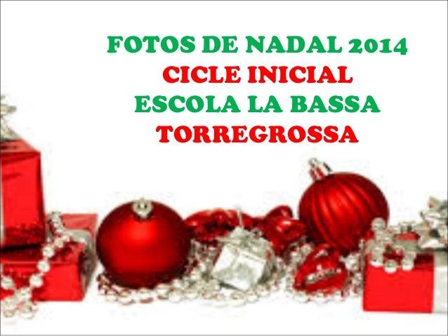 FOTOS DE NADAL 2014 CICLE INICIAL ESCOLA LA BASSA TORREGROSSA