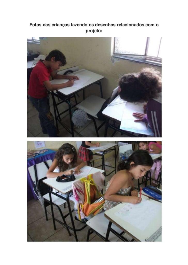 Fotos das crianças fazendo os desenhos relacionados com o                         projeto: