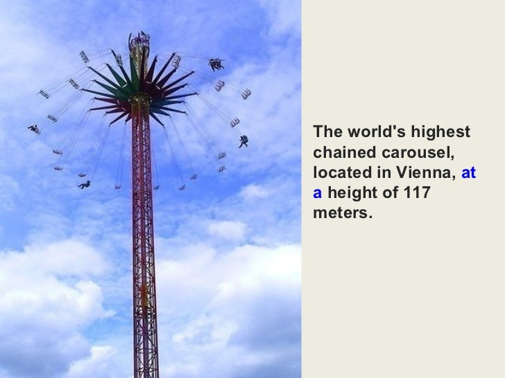 The world's highest chained carousel,  located in Vienna,  at a  height of 117 meters.