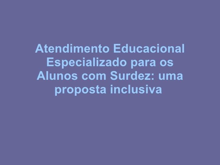 Atendimento Educacional Especializado para os Alunos com Surdez: uma proposta inclusiva