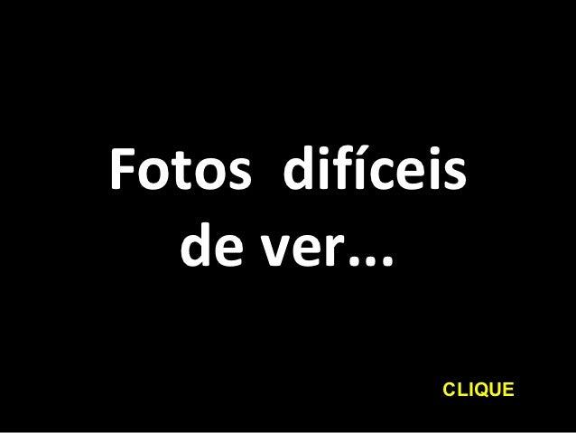 Fotos difíceis  de ver...            CLIQUE